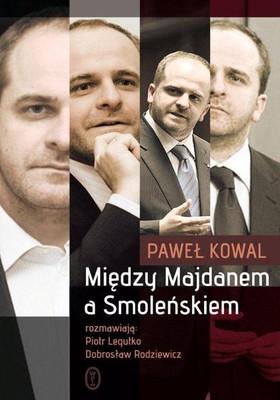 pawel-kowal-piotr-legutko-dobroslaw-rodziewicz-miedzy-majdanem-a-smolenskiem-cover-okladka